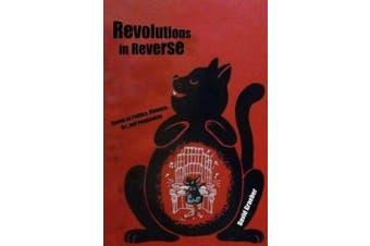 Revolutions in Reverse: Essays on Politics, Violence, Art, and Imagination: Essays on Politics, Violence, Art, and Imagination