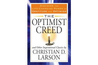 The Optimist Creed and Other Inspirational Classics: Discover the Life-Changing Power of Gratitude and Optimism