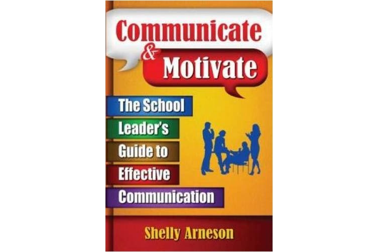 Communicate & Motivate: The School Leader's Guide to Effective Communication