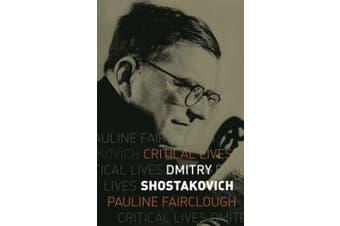 Dmitry Shostakovich (Critical Lives)