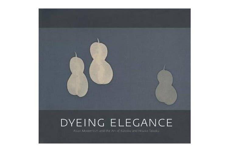 Dyeing Elegance: Asian Modernism and the Art of Kuboku and Hisako Takaku