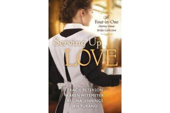 Serving Up Love: A Four-in-One Harvey House Brides Collection