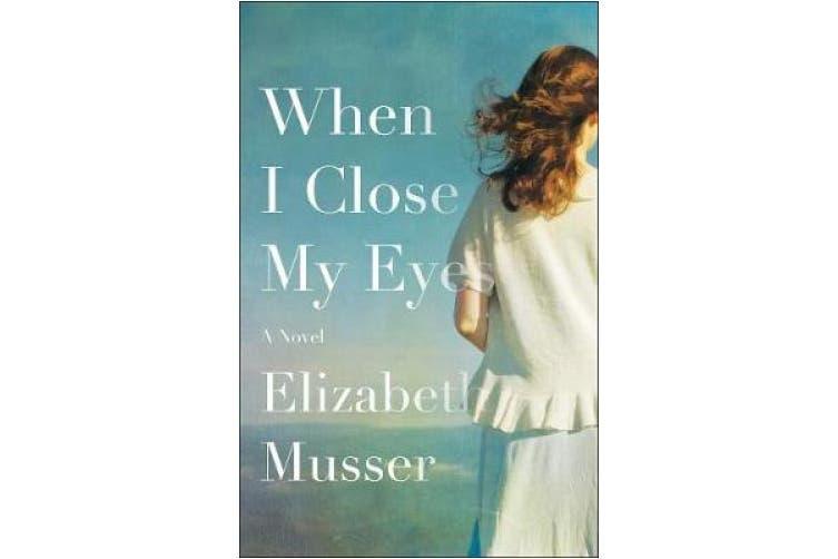 When I Close My Eyes: A Novel