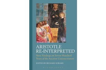 Aristotle Re-Interpreted: New Findings on Seven Hundred Years of the Ancient Commentators (Criminal Practice Series)