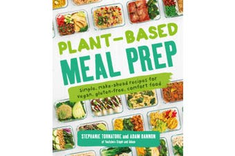 Plant-Based Meal Prep: Make-ahead Recipes for Vegan, Gluten-free Comfort Food Favourites