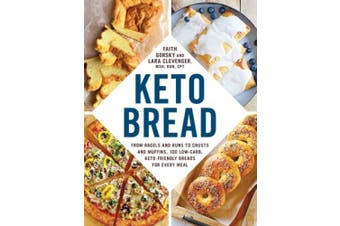 Keto Bread: From Bagels and Buns to Crusts and Muffins, 100 Low-Carb, Keto-Friendly Breads for Every Meal (Keto)