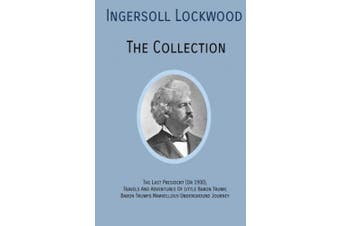 INGERSOLL LOCKWOOD The Collection: The Last President (Or 1900), Travels And Adventures Of Little Baron Trump, Baron Trumps? Marvellous Underground Journey