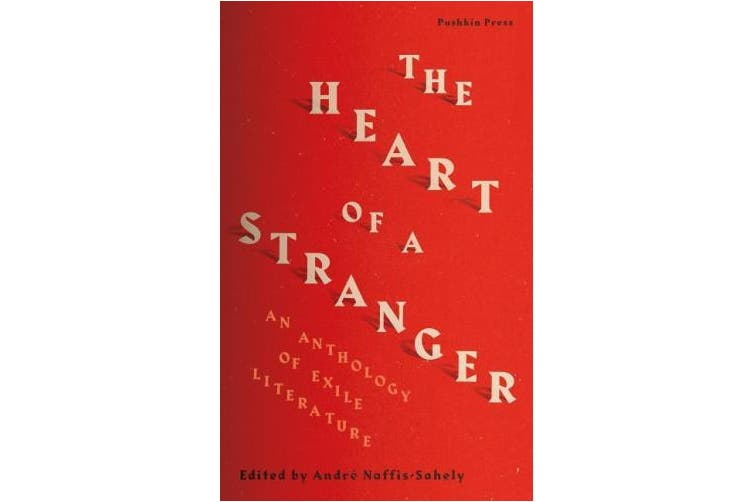 The Heart of a Stranger: An Anthology of Exile Literature