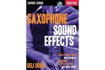 Saxophone Sound Effects: Saxophone: Technique; Circular Breathing, Multiphonics, Altissimo Register Playing and Much More!