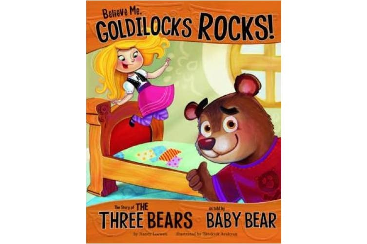 Believe Me, Goldilocks Rocks!: The Story of the Three Bears as Told by Baby Bear (Nonfiction Picture Books: The Other Side of the Story)
