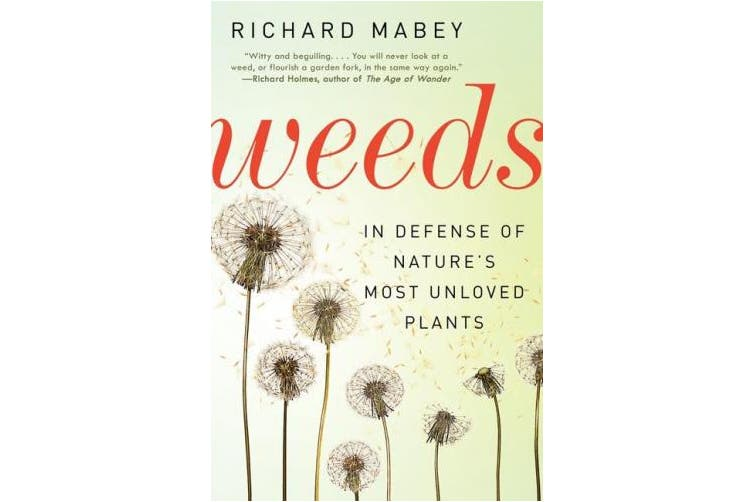 Weeds: In Defense of Nature's Most Unloved Plants