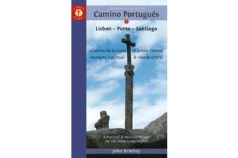 A Pilgrim's Guide to the Camino PortugueS: Lisbon - Porto - Santiago / Camino Central, Camino De La Costa, Variente Espiritual & Senda Litoral