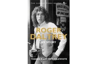 Roger Daltrey: Thanks a lot Mr Kibblewhite, The Sunday Times Bestseller: My Story