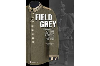 Field Grey Uniforms of the Imperial German Army, 1907-1918