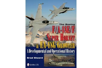 The Boeing F/A-18e/F Super Hornet & EA-18g Growler: A Developmental and Operational History