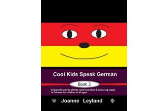 Cool Kids Speak German - Book 3: Enjoyable activity sheets, word searches & colouring pages in German for children of all ages [German]