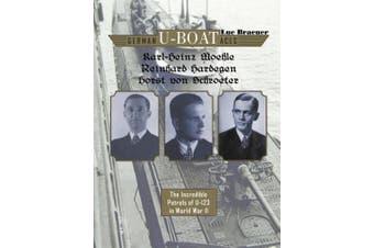 German U-boat Aces Karl-Heinz Moehle, Reinhard Hardegen & Horst von Schroeter