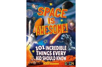 Space Is Awesome!: 101 Incredible Things Every Kid Should Know
