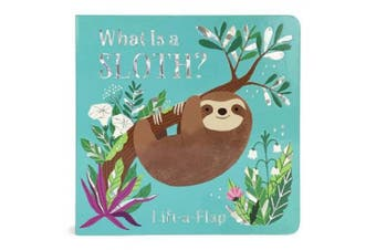 What Is a Sloth? (Chunky Lift-A-Flap Board Book) [Board book]