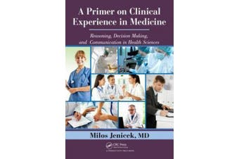 A Primer on Clinical Experience in Medicine: Reasoning, Decision Making, and Communication in Health Sciences