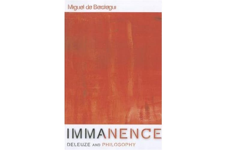 Immanence - Deleuze and Philosophy (Plateaus - New Directions in Deleuze Studies)