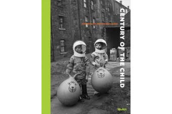 Century of the Child: Growing by Design 1900 - 2000