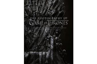 The Photography of Game of Thrones: The official photo book of Season 1 to Season 8