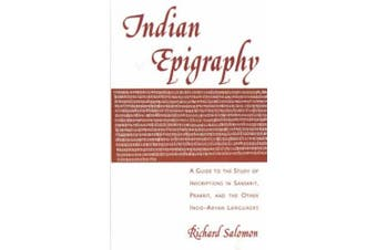 Indian Epigraphy: A Guide to the Study of Inscriptions in Sanskrit, Prakrit, and the Other Indo-Aryan Languages (South Asia Research)