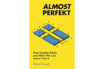 Almost Perfekt: How Sweden Works And What We Can Learn From It