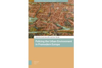 Policing the Urban Environment in Premodern Europe (Premodern Crime and Punishment)