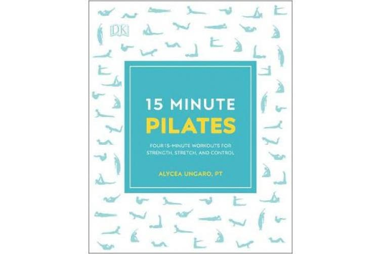 15-Minute Pilates: Four 15-Minute Workouts for Strength, Stretch, and Control (15 Minute Fitness)