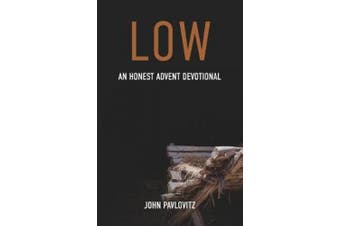 Low: An Honest Advent Devotional