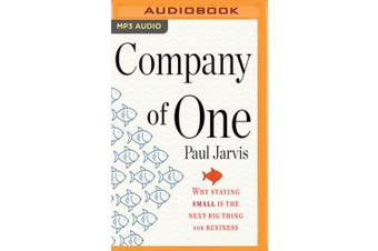 Company of One: Why Staying Small is the Next Big Thing for Business [Audio]