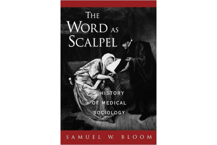 The Word as Scalpel: A History of Medical Sociology