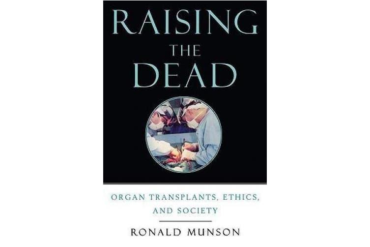 Raising the Dead: Organ Transplants, Ethics, and Society