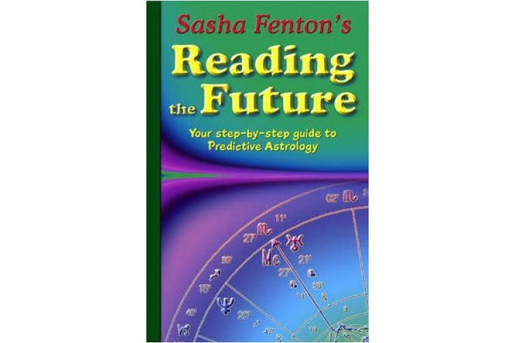 Sasha Fenton's Reading the Future: Your Step-by-Step Guide to Predictive Astrology