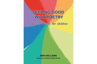 Feeling Good with Poetry: Healing Poems for Children