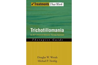 Trichotillomania: Therapist Guide: An ACT-Enhanced Behavior Therapy Approach (Treatments That Work)