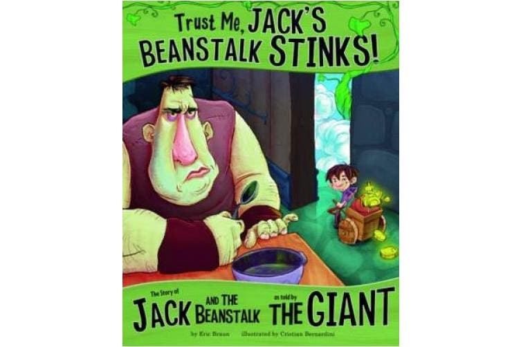 Trust Me, Jack's Beanstalk Stinks!: The Story of Jack and the Beanstalk as Told by the Giant (Nonfiction Picture Books: The Other Side of the Story)