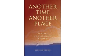 Another Time Another Place: Towards an Australian Church