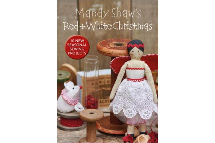 Mandy Shaw's Red & White Christmas: 10 Seasonal Sewing Projects