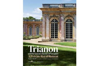 Trianon and the Queen's Hamlet at Versailles: A Private Royal Retreat