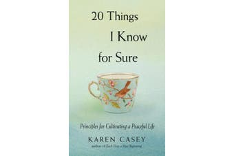 20 Things I Know for Sure: Principles for Cultivating a Peaceful Life