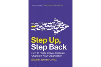 Step Up, Step Back: How to Really Deliver Strategic Change in Your Organization