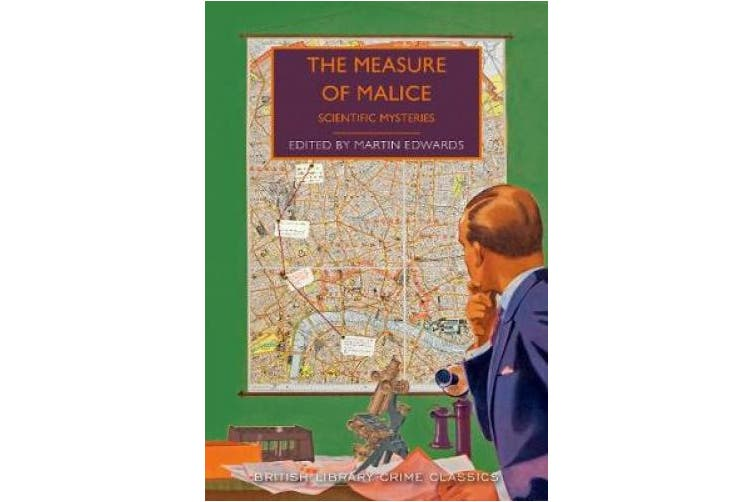 The Measure of Malice: Scientific Detection Stories (British Library Crime Classics)