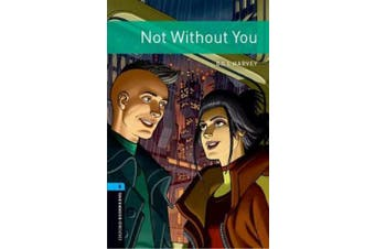 Oxford Bookworms Library: Level 5:: Not Without You: Graded readers for secondary and adult learners (Oxford Bookworms Library)