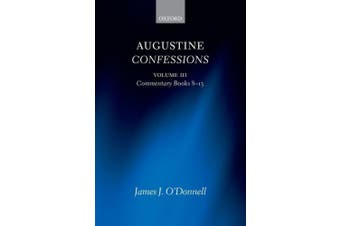 Augustine Confessions: Augustine Confessions: Volume 3: Commentary, Books 8-13 (Augustine Confessions)