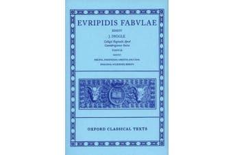 Euripides Fabulae: Vol. III: (Helena, Phoenissae, Orestes, Bacchae, Iphigenia Aulidensis, Rhesus) (Oxford Classical Texts)