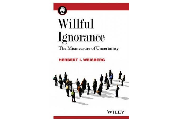 Willful Ignorance: The Mismeasure of Uncertainty