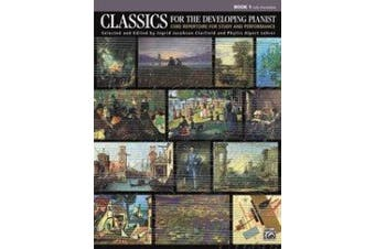 Classics for the Developing Pianist, Bk 1: Core Repertoire for Study and Performance (Classics for the Developing Pianist)